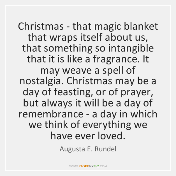 Christmas - that magic blanket that wraps itself about us, that something ...