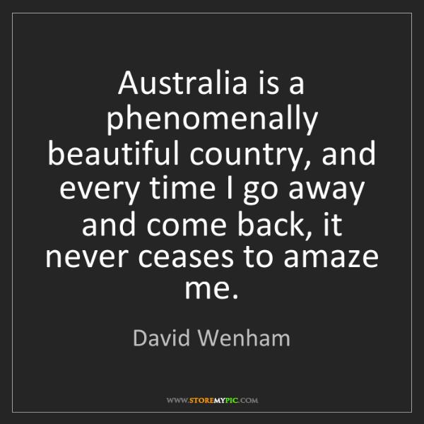 David Wenham: Australia is a phenomenally beautiful country, and every...