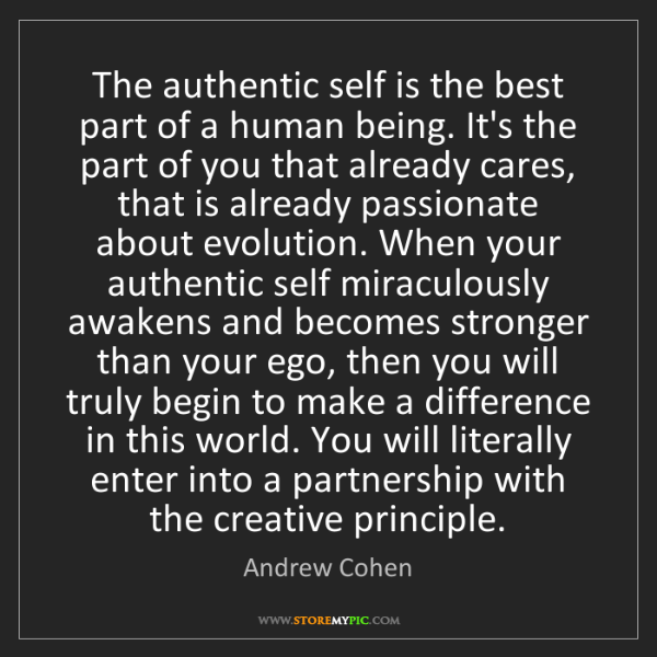 Andrew Cohen: The authentic self is the best part of a human being....