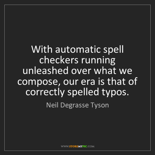 Neil Degrasse Tyson: With automatic spell checkers running unleashed over...