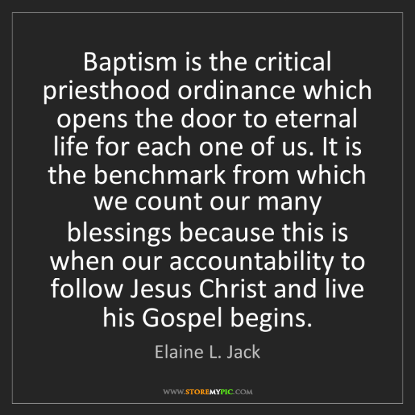 Elaine L. Jack: Baptism is the critical priesthood ordinance which opens...