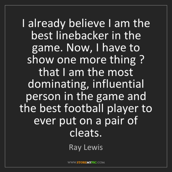 Ray Lewis: I already believe I am the best linebacker in the game....