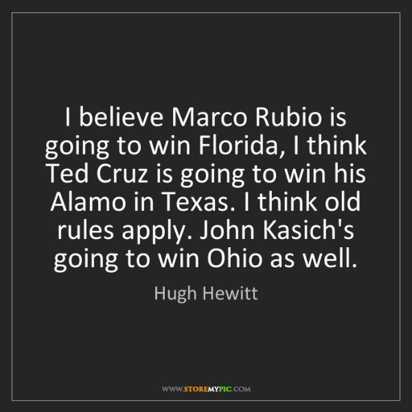 Hugh Hewitt: I believe Marco Rubio is going to win Florida, I think...