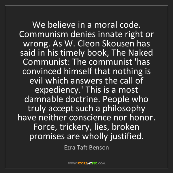 Ezra Taft Benson: We believe in a moral code. Communism denies innate right...