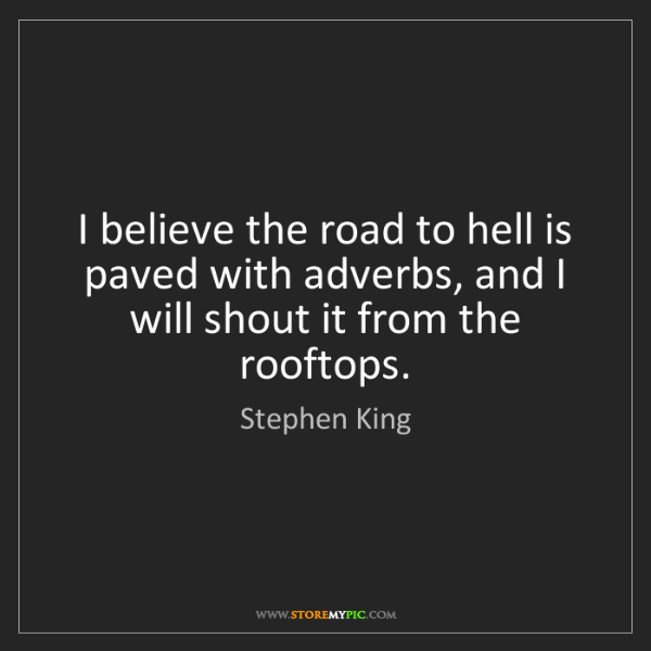 Stephen King: I believe the road to hell is paved with adverbs, and...