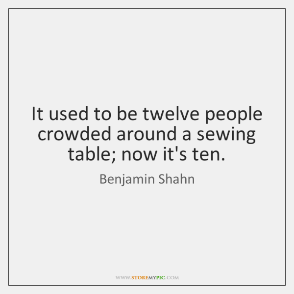 It used to be twelve people crowded around a sewing table; now ...