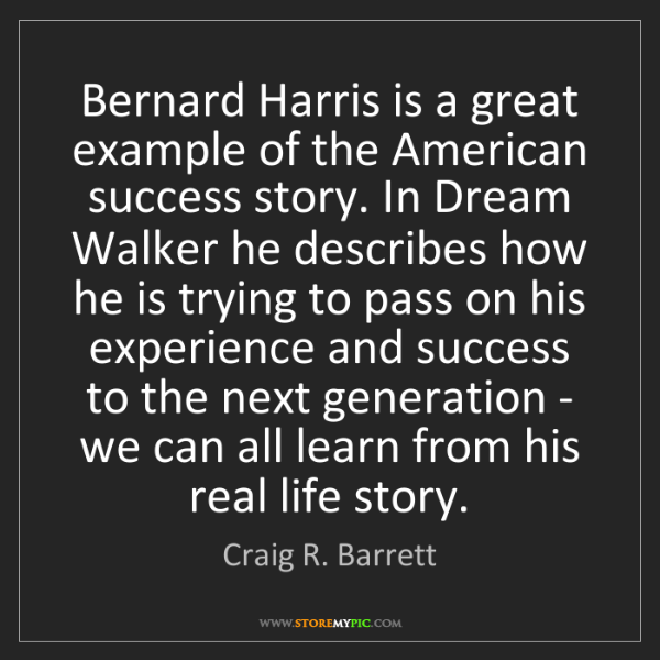 Craig R. Barrett: Bernard Harris is a great example of the American success...