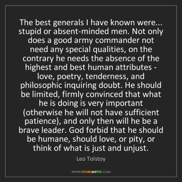 Leo Tolstoy: The best generals I have known were... stupid or absent-minded...