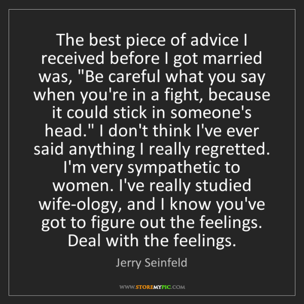 Jerry Seinfeld: The best piece of advice I received before I got married...