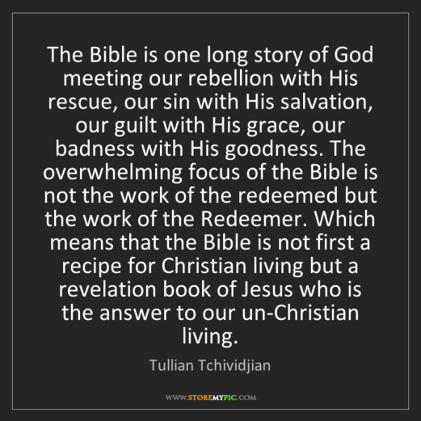 Tullian Tchividjian: The Bible is one long story of God meeting our rebellion...
