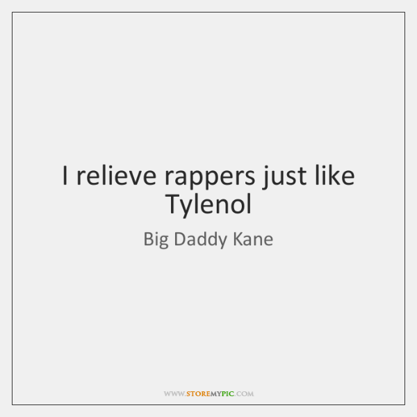I relieve rappers just like Tylenol