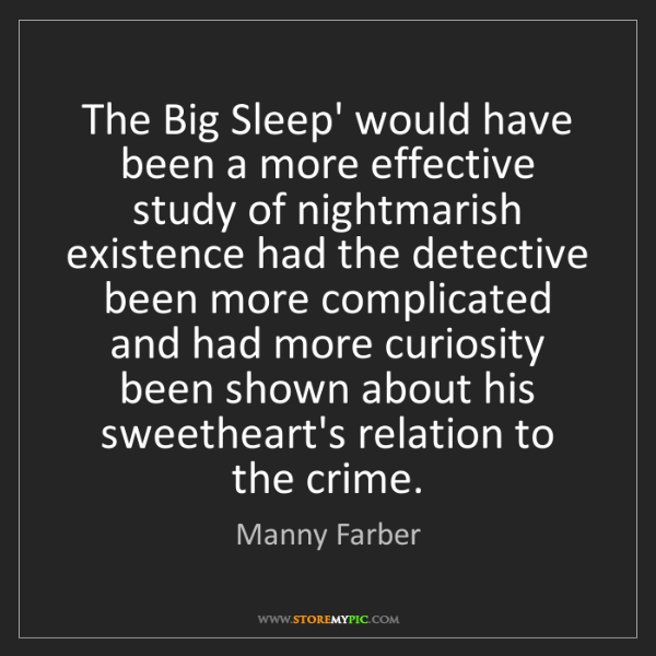 Manny Farber: The Big Sleep' would have been a more effective study...