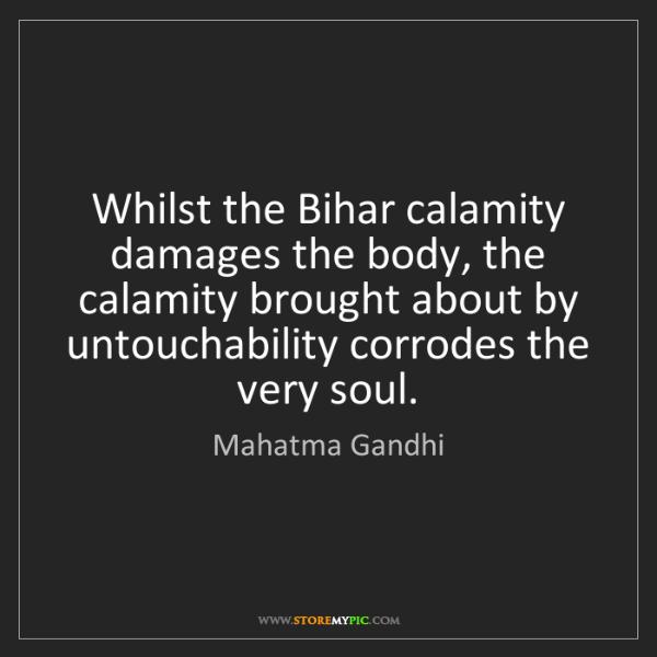 Mahatma Gandhi: Whilst the Bihar calamity damages the body, the calamity...