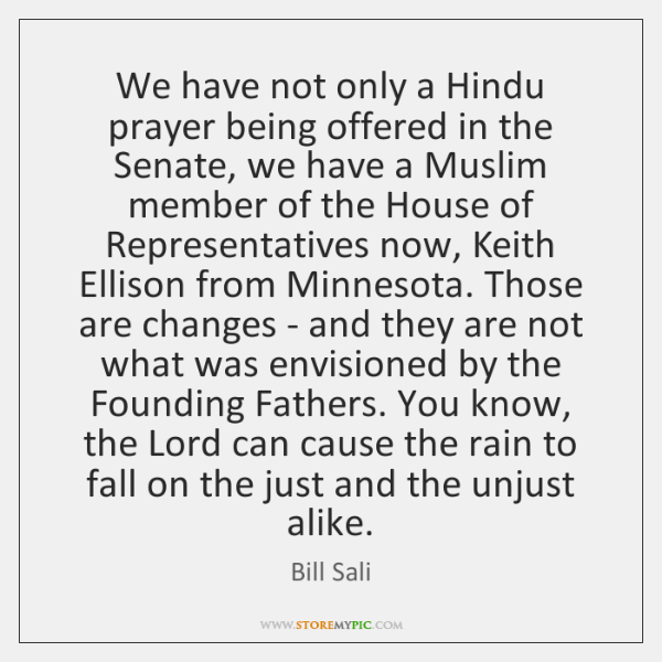 We have not only a Hindu prayer being offered in the Senate, ...