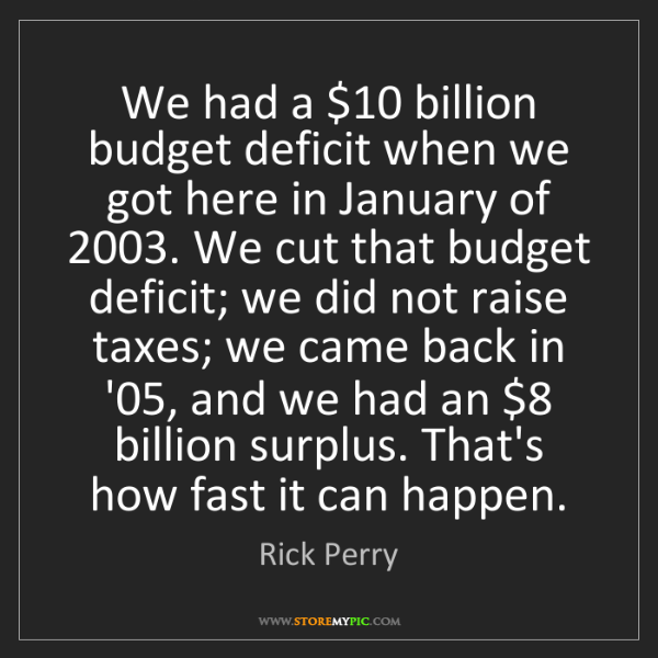 Rick Perry: We had a $10 billion budget deficit when we got here...
