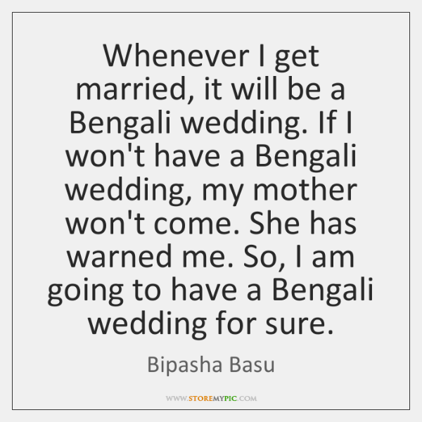 Whenever I get married, it will be a Bengali wedding. If I ...