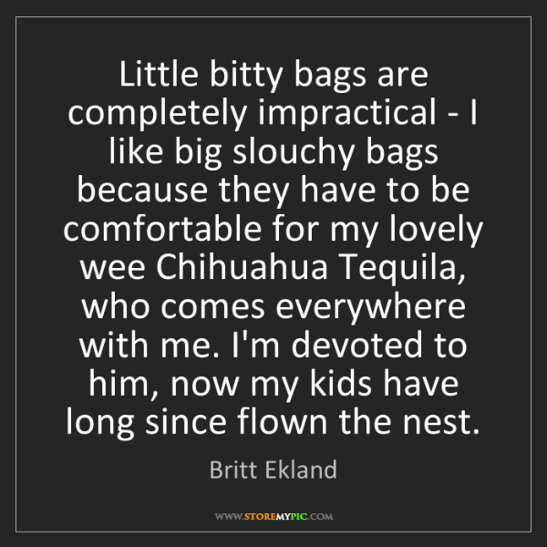 Britt Ekland: Little bitty bags are completely impractical - I like...