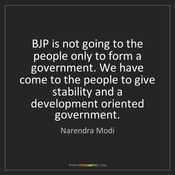 Narendra Modi: BJP is not going to the people only to form a government....