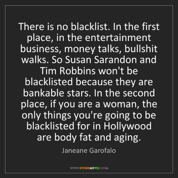 Janeane Garofalo: There is no blacklist. In the first place, in the entertainment...
