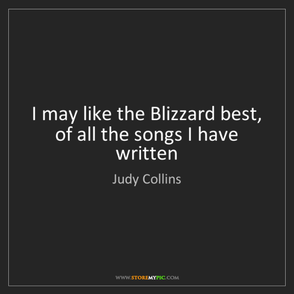 Judy Collins: I may like the Blizzard best, of all the songs I have...