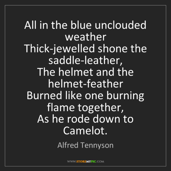 Alfred Tennyson: All in the blue unclouded weather   Thick-jewelled shone...