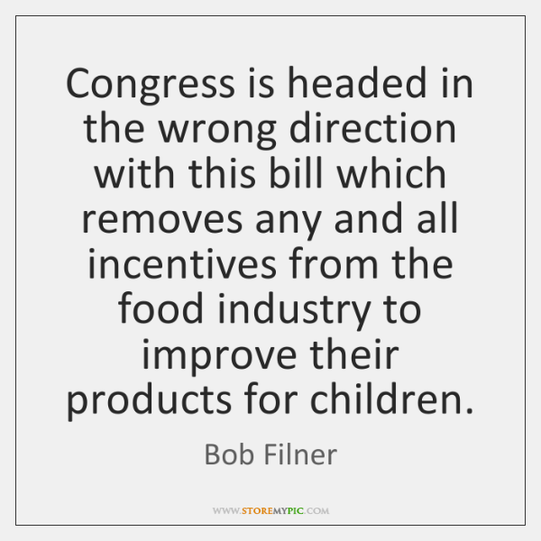 Congress is headed in the wrong direction with this bill which removes ...