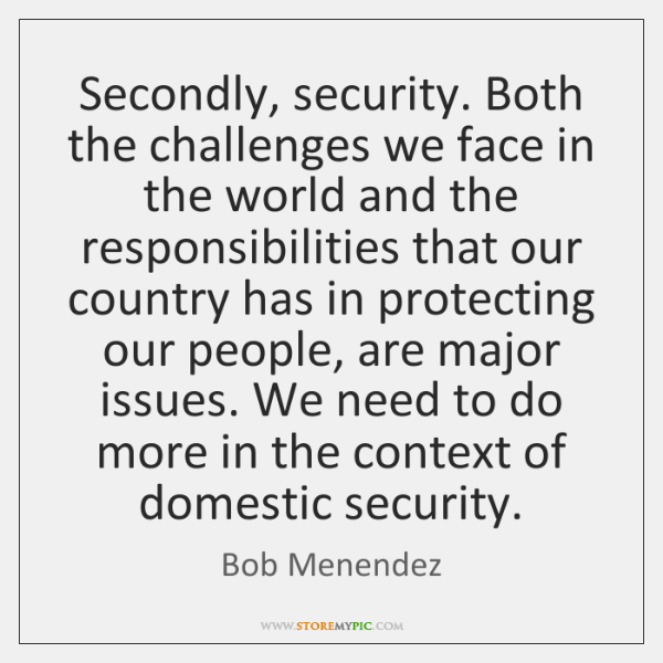 Secondly, security. Both the challenges we face in the world and the ...