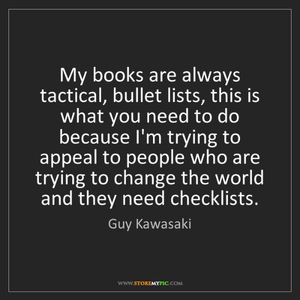 Guy Kawasaki: My books are always tactical, bullet lists, this is what...