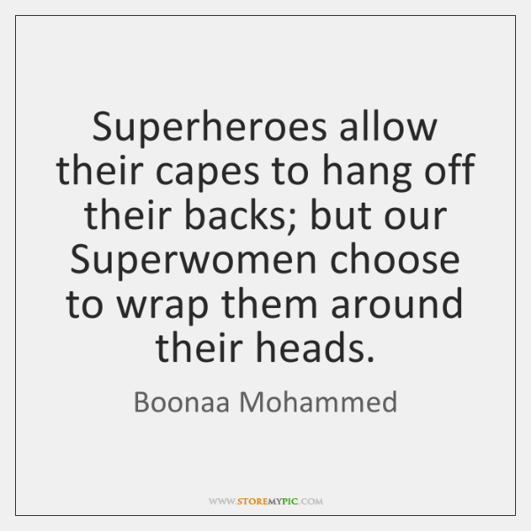 Superheroes allow their capes to hang off their backs; but our Superwomen ...