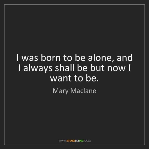 Mary Maclane: I was born to be alone, and I always shall be but now...