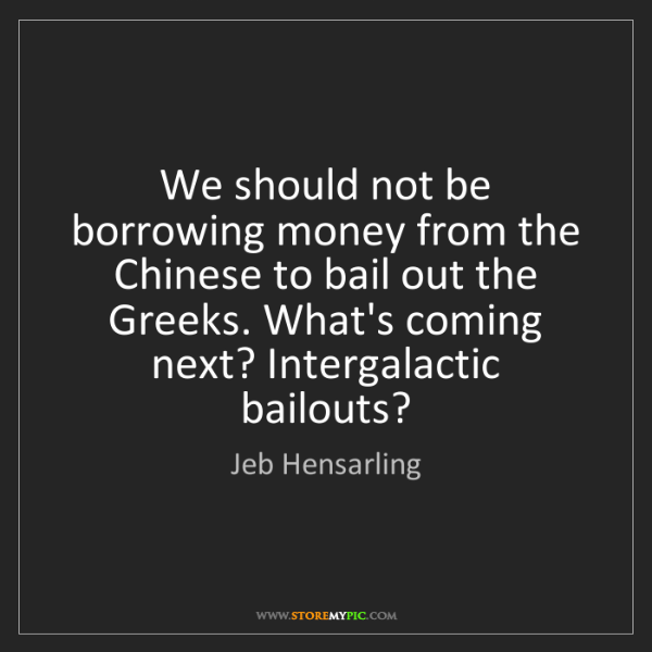 Jeb Hensarling: We should not be borrowing money from the Chinese to...