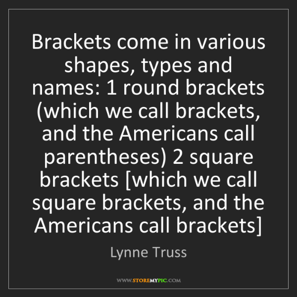 Lynne Truss: Brackets come in various shapes, types and names: 1 round...