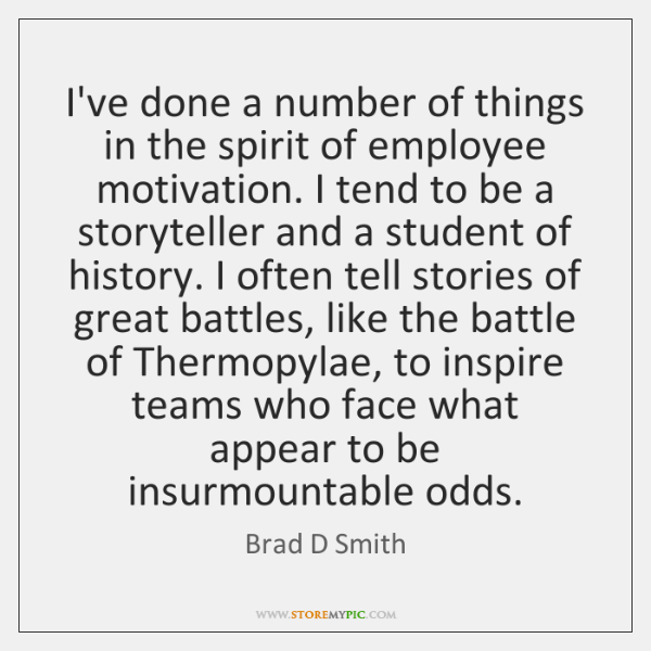 I've done a number of things in the spirit of employee motivation. ...