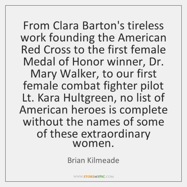 From Clara Barton's tireless work founding the American Red Cross to the ...