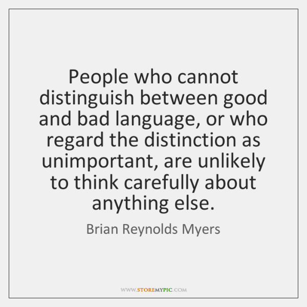 People who cannot distinguish between good and bad language, or who regard ...