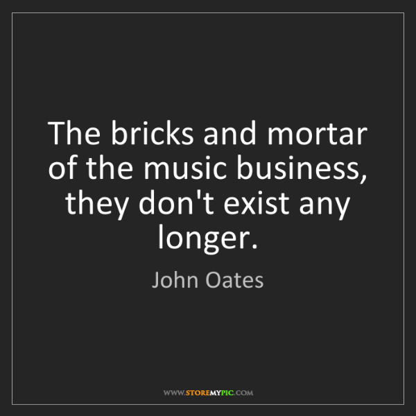John Oates: The bricks and mortar of the music business, they don't...