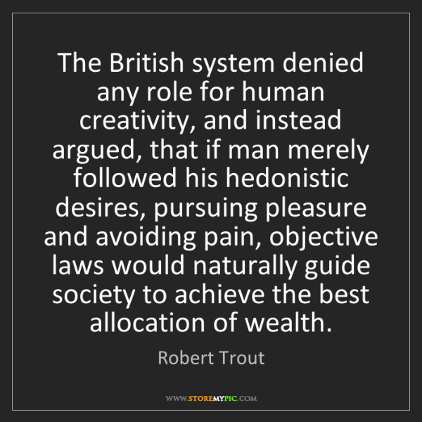 Robert Trout: The British system denied any role for human creativity,...