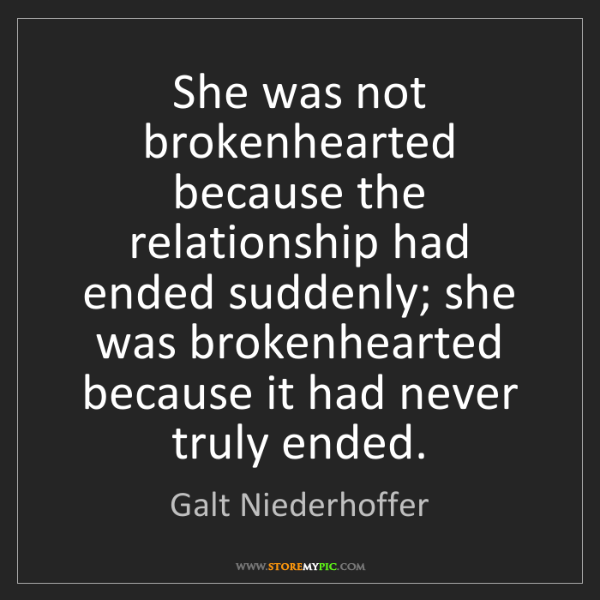 Galt Niederhoffer: She was not brokenhearted because the relationship had...