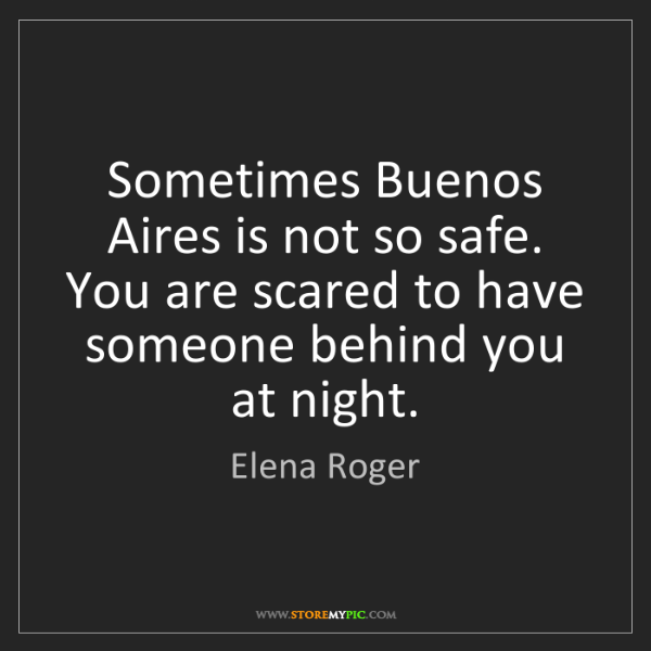 Elena Roger: Sometimes Buenos Aires is not so safe. You are scared...