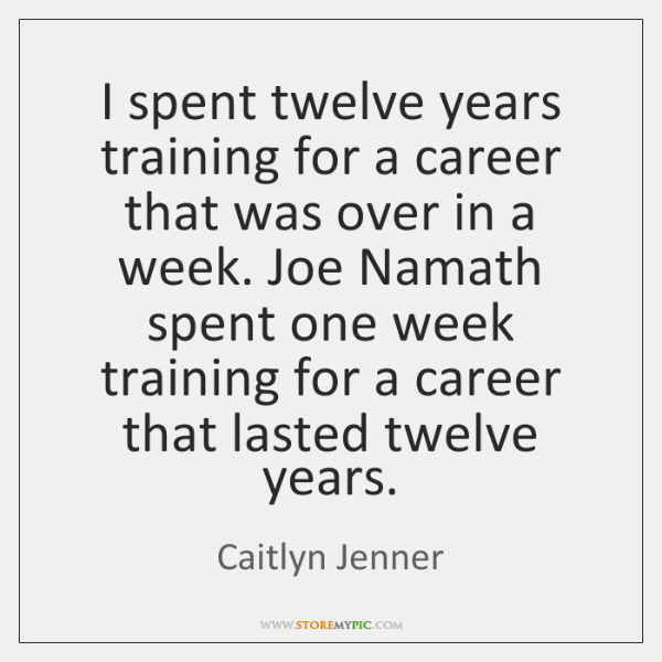 I spent twelve years training for a career that was over in ...