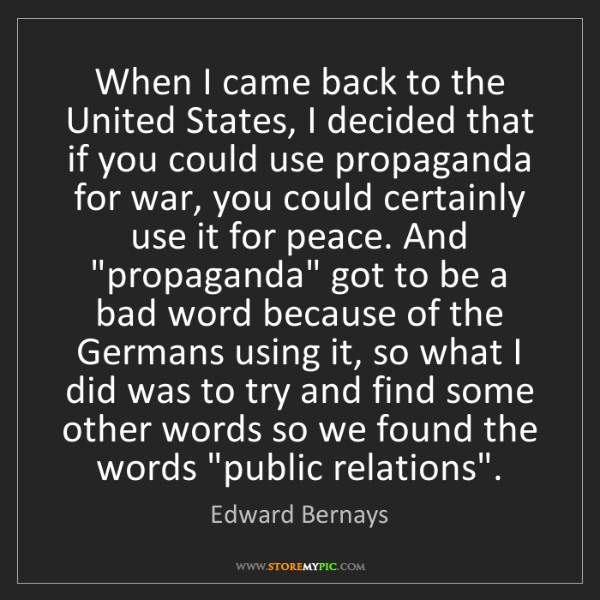 Edward Bernays: When I came back to the United States, I decided that...