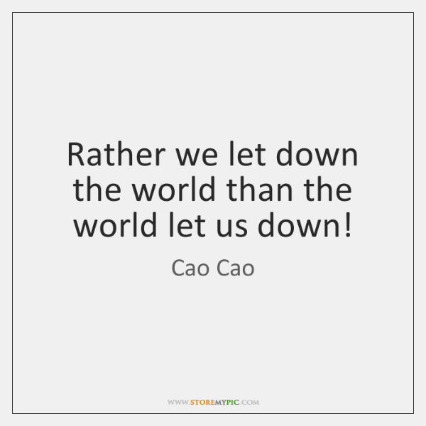 Rather we let down the world than the world let us down!