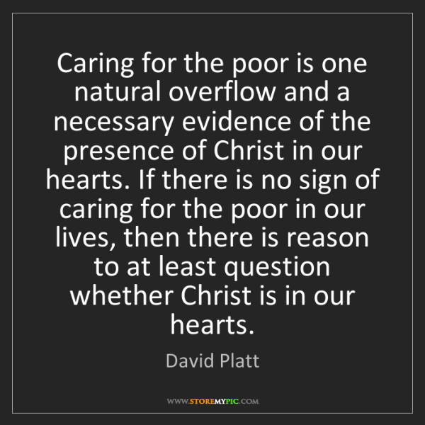 David Platt: Caring for the poor is one natural overflow and a necessary...