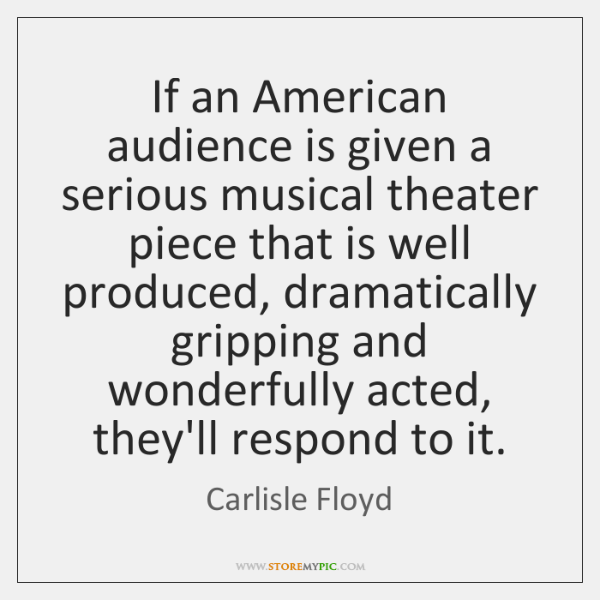 If an American audience is given a serious musical theater piece that ...
