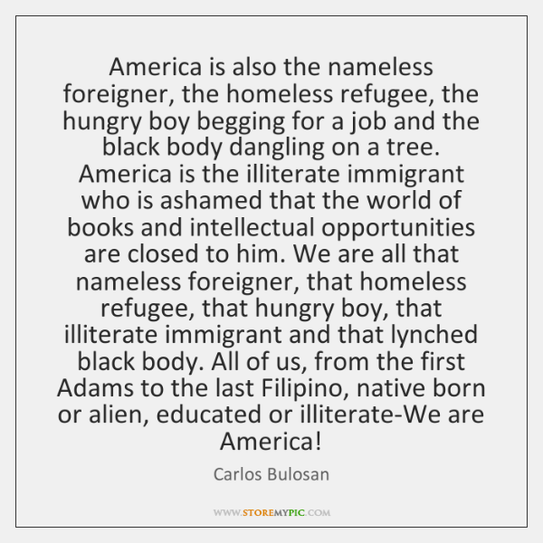 America Is Also The Nameless Foreigner The Homeless Refugee The