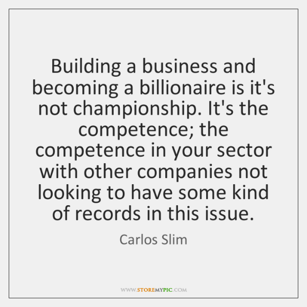 Building a business and becoming a billionaire is it's not championship. It's ...