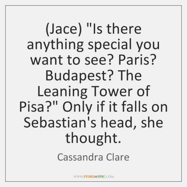"""(Jace) """"Is there anything special you want to see? Paris? Budapest? The ..."""