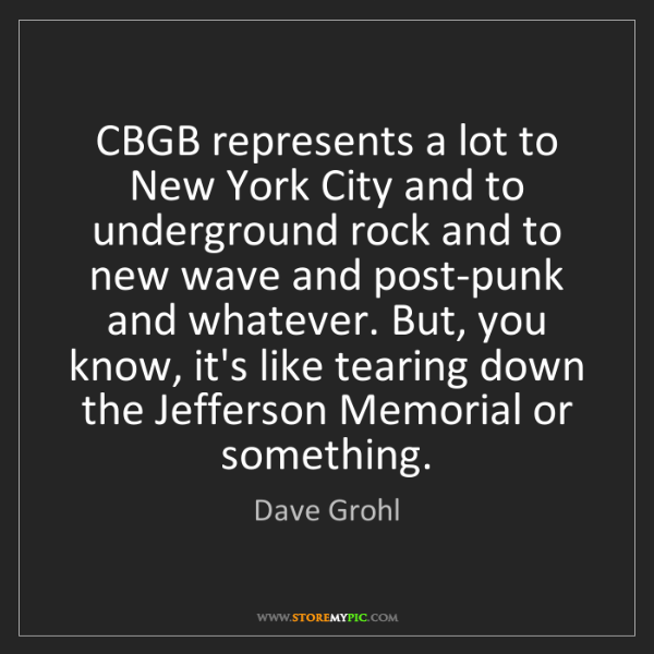 Dave Grohl: CBGB represents a lot to New York City and to underground...