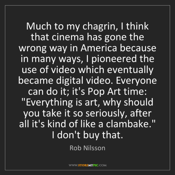 Rob Nilsson: Much to my chagrin, I think that cinema has gone the...