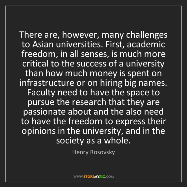 Henry Rosovsky: There are, however, many challenges to Asian universities....